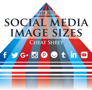 Graphic reading: The 2017 SOCIAL MEDIA IMAGE SIZES CHEAT SHEET